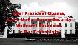 Dear President Obama, Stand Up For Strong Security No Secret Backdoors in Our Technology