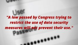 A law passed by Congress trying to restrict the use of data security measures will not prevent their use.